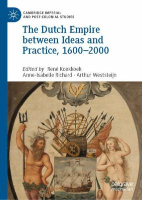 Cover image for The Dutch Empire between Ideas and Practice, 1600-2000