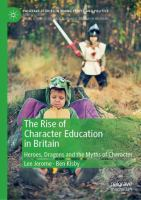 Cover image for The Rise of Character Education in Britain Heroes, Dragons and the Myths of Character