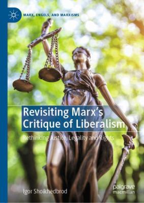 Cover image for Revisiting Marx's Critique of Liberalism Rethinking Justice, Legality and Rights