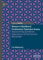 Cover image for Women in Neoliberal Postfeminist Television Drama Representing Gendered Experiences of the Second World War
