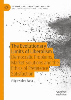 Cover image for The Evolutionary Limits of Liberalism Democratic Problems, Market Solutions and the Ethics of Preference  Satisfaction