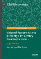Cover image for Maternal Representations in Twenty-First Century Broadway Musicals Stage Mothers