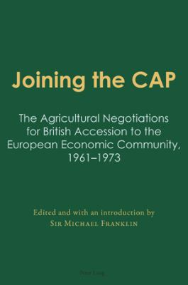 Cover image for Joining the CAP : the agricultural negotiations for British accession to the European Economic Community, 1961-1973