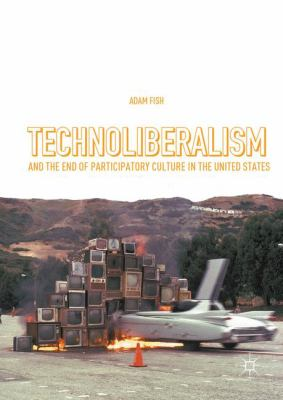 Cover image for Technoliberalism and the End of Participatory Culture in the United States
