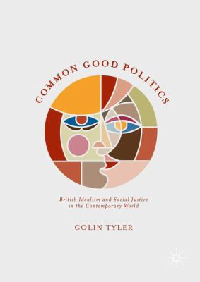 Cover image for Common Good Politics British Idealism and Social Justice in the Contemporary World