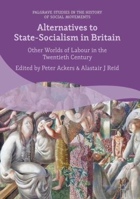 Cover image for Alternatives to State-Socialism in Britain Other Worlds of Labour in the Twentieth Century