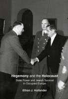Cover image for Hegemony and the Holocaust State Power and Jewish Survival in Occupied Europe