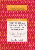 Cover image for Whites Recall the Civil Rights Movement in Birmingham We Didn't Know it was History until after it Happened