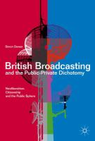 Cover image for British Broadcasting and the Public-Private Dichotomy Neoliberalism, Citizenship and the Public Sphere