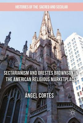 Cover image for Sectarianism and Orestes Brownson in the American Religious Marketplace