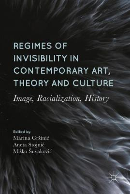Cover image for Regimes of Invisibility in Contemporary Art, Theory and Culture Image, Racialization, History