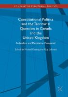 Cover image for Constitutional Politics and the Territorial Question in Canada and the United Kingdom Federalism and Devolution Compared