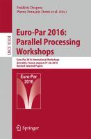 Cover image for Euro-Par 2016: Parallel Processing Workshops Euro-Par 2016 International Workshops, Grenoble, France, August 24-26, 2016, Revised Selected Papers