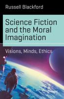 Cover image for Science Fiction and the Moral Imagination Visions, Minds, Ethics