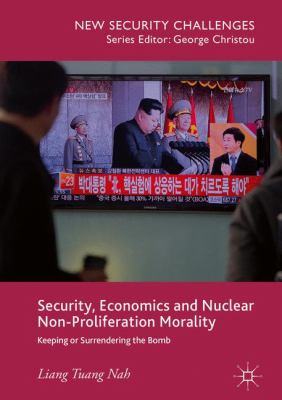 Cover image for Security, Economics and Nuclear Non-Proliferation Morality Keeping or Surrendering the Bomb