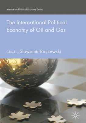 Cover image for The International Political Economy of Oil and Gas