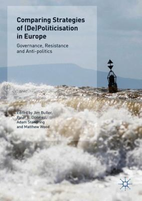 Cover image for Comparing Strategies of (De)Politicisation in Europe  Governance, Resistance and Anti-politics