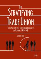 Cover image for The Stratifying Trade Union The Case of Ethnic and Gender Inequality in Palestine, 1920-1948