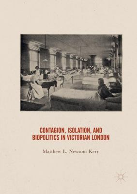 Cover image for Contagion, Isolation, and Biopolitics in Victorian London