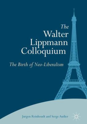 Cover image for The Walter Lippmann Colloquium The Birth of Neo-Liberalism
