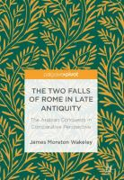 Cover image for The Two Falls of Rome in Late Antiquity The Arabian Conquests in Comparative Perspective