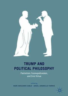 Cover image for Trump and Political Philosophy Patriotism, Cosmopolitanism, and Civic Virtue
