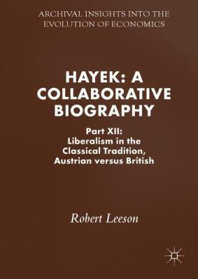 Cover image for Hayek: A Collaborative Biography Part XII: Liberalism in the Classical Tradition, Austrian versus British