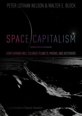 Cover image for Space Capitalism How Humans will Colonize Planets, Moons, and Asteroids