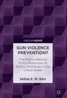 Cover image for Gun Violence Prevention? The Politics Behind Policy Responses to School Shootings in the United States