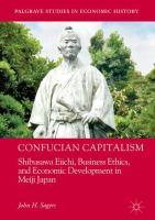 Cover image for Confucian Capitalism Shibusawa Eiichi, Business Ethics, and Economic Development in Meiji Japan