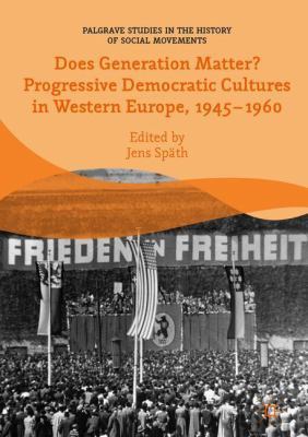 Cover image for Does Generation Matter? Progressive Democratic Cultures in Western Europe, 1945–1960