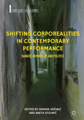 Cover image for Shifting Corporealities in Contemporary Performance Danger, Im/mobility and Politics