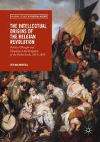 Cover image for The Intellectual Origins of the Belgian Revolution Political Thought and Disunity in the Kingdom of the Netherlands, 1815-1830