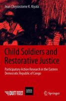 Cover image for Child Soldiers and Restorative Justice Participatory Action Research in the Eastern Democratic Republic of Congo