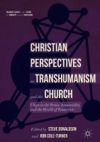 Cover image for Christian Perspectives on Transhumanism and the Church Chips in the Brain, Immortality, and the World of Tomorrow