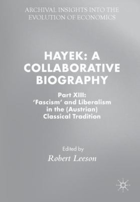 Cover image for Hayek: A Collaborative Biography Part XIII: 'Fascism' and Liberalism in the (Austrian) Classical Tradition