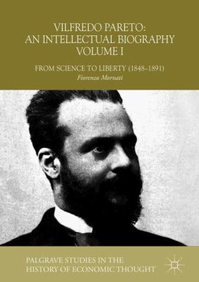 Cover image for Vilfredo Pareto: An Intellectual Biography Volume I From Science to Liberty (1848–1891)