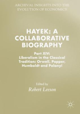 Cover image for Hayek: A Collaborative Biography Part XIV: Liberalism in the Classical Tradition: Orwell, Popper, Humboldt and Polanyi