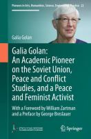 Cover image for Galia Golan: An Academic Pioneer on the Soviet Union, Peace and Conflict Studies, and a Peace and Feminist Activist With a Foreword by William Zartman  and a Preface by George Breslauer