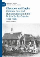 Cover image for Education and Empire Children, Race and Humanitarianism in the British Settler Colonies, 1833-1880