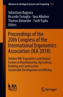 Cover image for Proceedings of the 20th Congress of the International Ergonomics Association (IEA 2018) Volume VIII: Ergonomics and Human Factors in Manufacturing, Agriculture, Building and Construction, Sustainable Development and Mining
