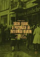 Cover image for Taghi Erani, a Polymath in Interwar Berlin Fundamental Science, Psychology, Orientalism, and Political Philosophy