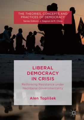Cover image for Liberal Democracy in Crisis Rethinking Resistance under Neoliberal Governmentality