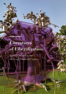 Cover image for Literatures of Liberalization Global Circulation and the Long Nineteenth Century