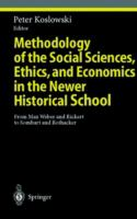 Cover image for Methodology of the social sciences, ethics, and economics in the newer historical school : from Max Weber and Rickert to Sombart and Rothacker