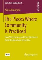 Cover image for The Places Where Community Is Practiced How Store Owners and Their Businesses Build Neighborhood Social Life