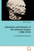 Cover image for Liberalism and islamism in the Ottoman Empire (1908-1914) : a sociological perspective