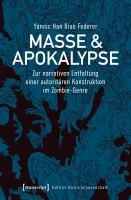 Cover image for Masse & Apokalypse Zur narrativen Entfaltung einer autoritären Konstruktion im Zombie-Genre