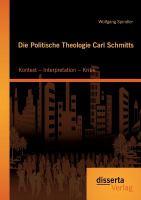 Cover image for Die politische theologie Carl Schmitts : kontext - interpretation - kritik