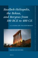 Cover image for Baalbek-Heliopolis, the Bekaa, and Berytus from 100 BCE to 400 CE a landscape transformed